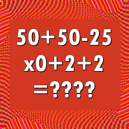 fifty plus fifty minus twenty-five times zero plus two plus two equals question mark question mark question mark question mark