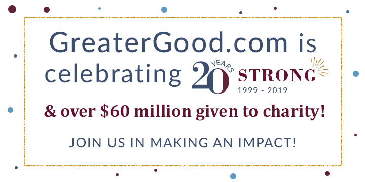 GreaterGood is celebrating 20 years strong - 1999-2019 - and over 60 million dollars given to charity! Join us in making an impact!