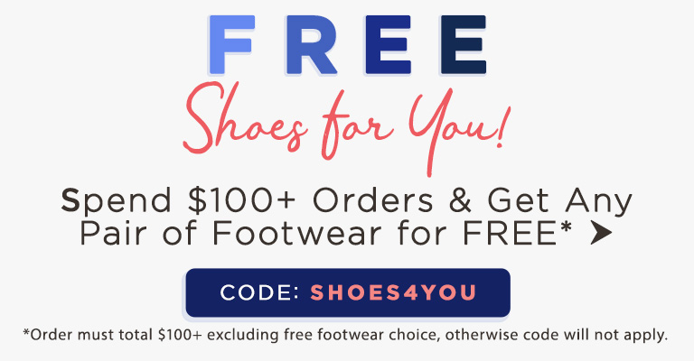 Use Code: SHOES4YOU & Get FREE shoes when you spend $100!