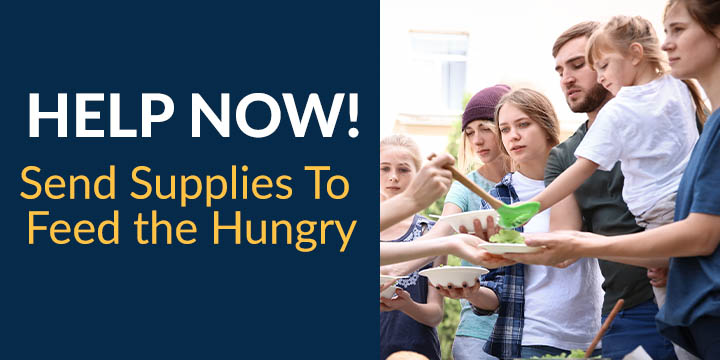 Send supplies to feed the hungry - Help Now!