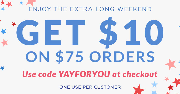 Use Code YAYFORYOU & Save $10 off $75 this weekend!