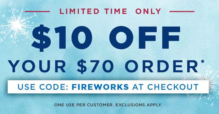 Use Code FIREWORKS & get $10 OFF when you spend $70!