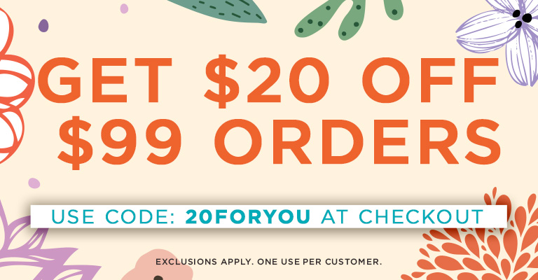 Use Code 20FORYOU & get $20 OFF a $99 order!