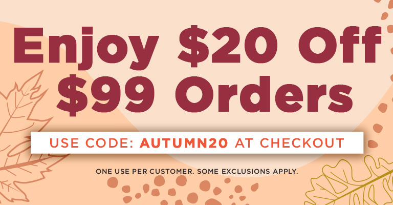 Use Code AUTUMN20 & get $20 OFF when you spend $99!