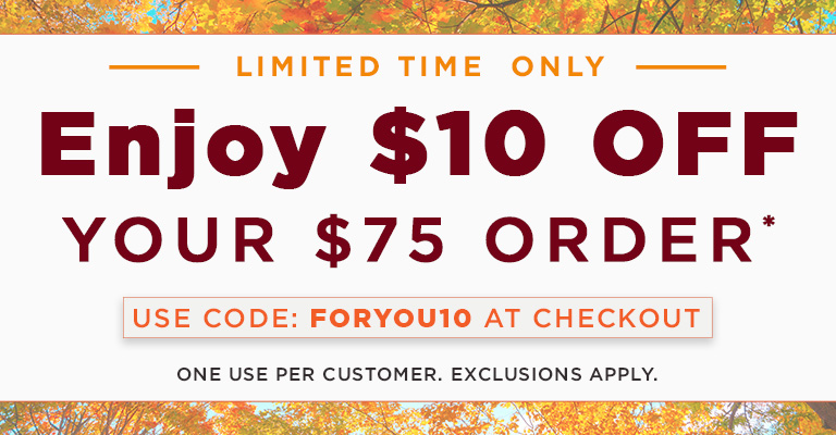 Use Code FORYOU10 & get $10 OFF when you spend $75!