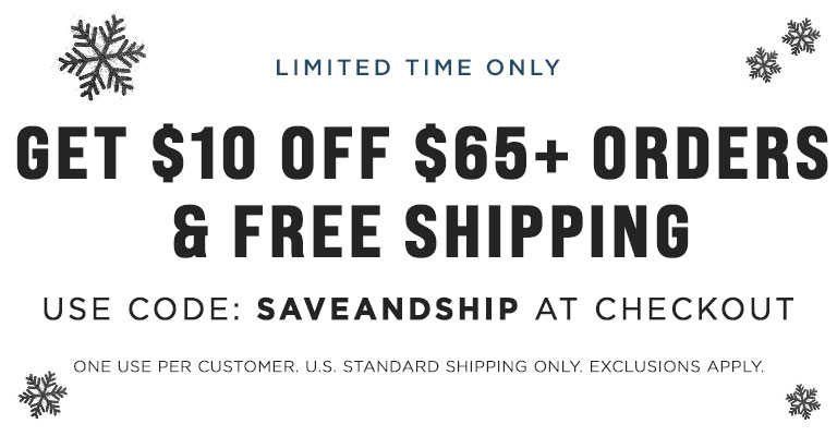Use Code: SAVEANDSHIP & get $10 OFF when you spend $65 & FREE Shipping!