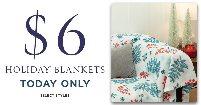 Today Only $6 Holiday Blankets!